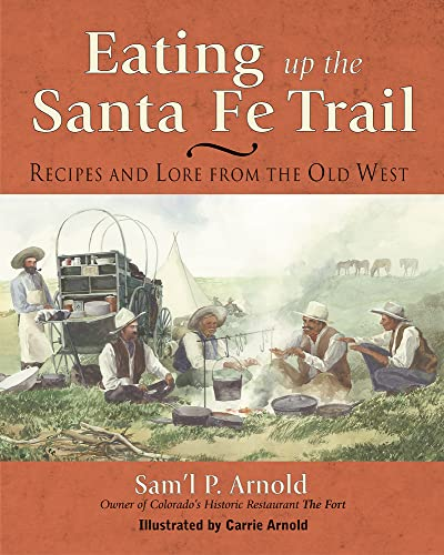9781555912918: Eating Up the Santa Fe Trail: Recipes and Lore from the Old West