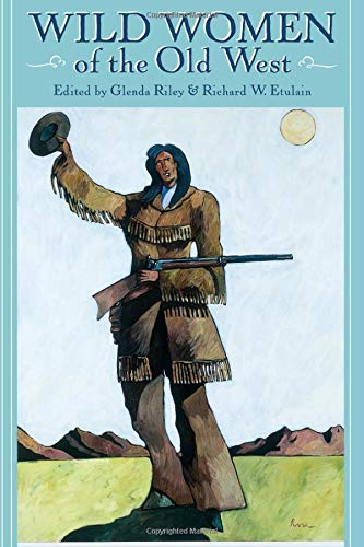 9781555912956: Wild Women of the Old West (Notable Westerners)