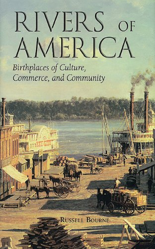 Rivers of America: Birthplaces of Culture, Commerce, and Community (1555913059) by Russell Bourne
