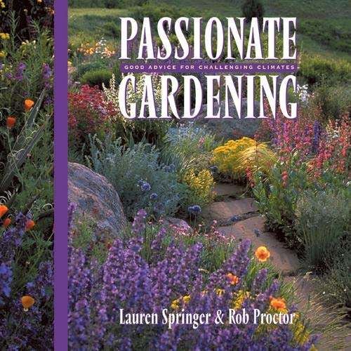 9781555913489: Passionate Gardening: Good Advice for Challenging Climates