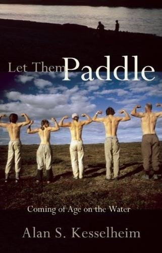 9781555913519: Let Them Paddle: Coming of Age on the Water