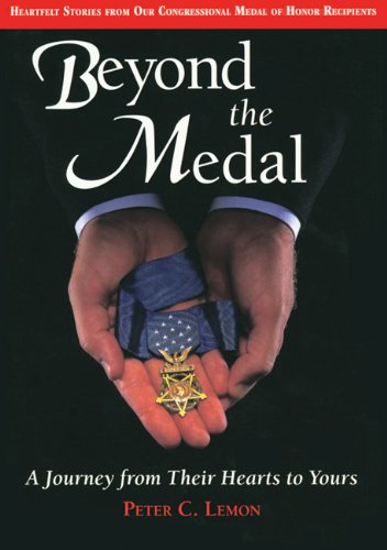 Beyond the Medal: A Journey from Their Hearts to Yours: Peter C. Lemon