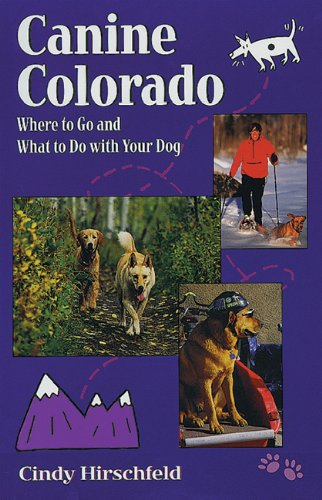 9781555913755: Canine Colorado: Where to Go and What to Do with Your Dog