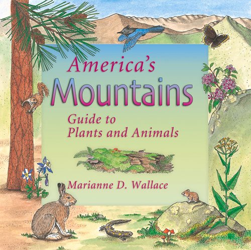 America's Mounains - Guide to Plants and Animals: Marianne D. Wallace