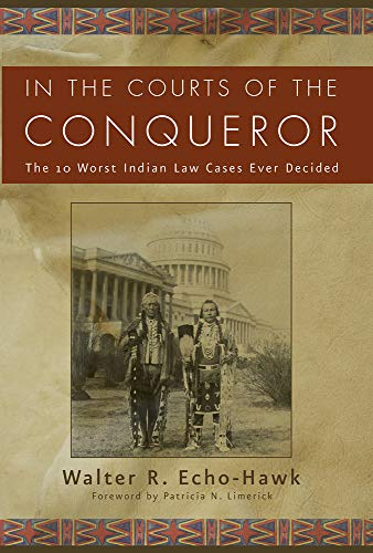 9781555913847: In the Courts of the Conquerer: The 10 Worst Indian Law Cases Ever Decided