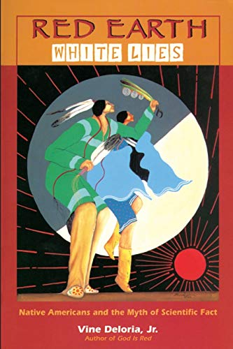 Red Earth, White Lies: Native Americans and: Vine Deloria Jr.