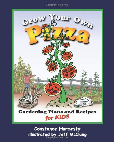 9781555913984: Grow Your Own Pizza: Gardening Plans and Recipes for Kids