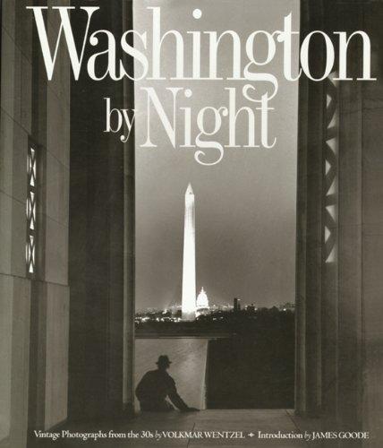 Washington By Night: Vintage Photographs from the 30s: Volkmar Kurt Wentzel