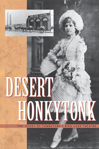 DESERT HONKYTONK : The Story of Tombstone's Bird Cage Theatre