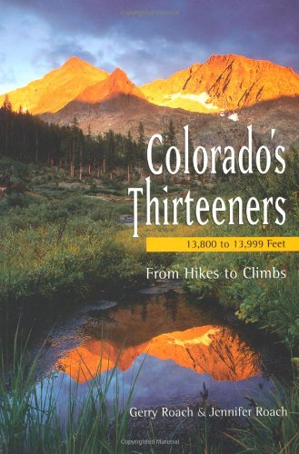 Colorado's Thirteeners (13800 to 13999 Feet): From Hikes to Climbs.: Gerry Roach and Jennifer ...