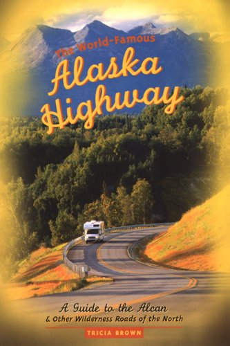 9781555914462: The World-Famous Alaska Highway: A Guide to the Alcan & Other Wilderness Roads of the North