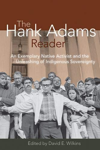 9781555914479: The Hank Adams Reader: An Exemplary Native Activist and the Unleashing of Indigenous Sovereignty