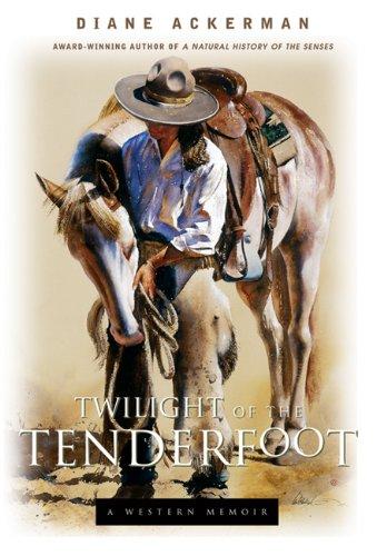 Twilight of the Tenderfoot: A Western Memoir: Ackerman, Diane