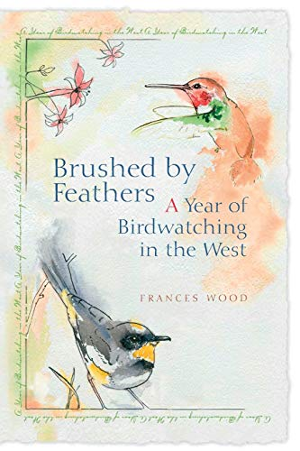 Brushed by Feathers: A Year of Birdwatching in the West: Wood, Frances L.