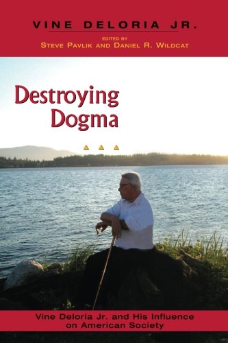 9781555915193: Destroying Dogma: Vine Deloria Jr. and His Influence on American Society