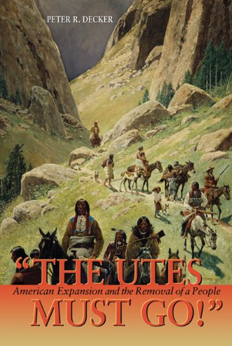 9781555915216: The Utes Must Go!: American Expansion and the Removal of a People