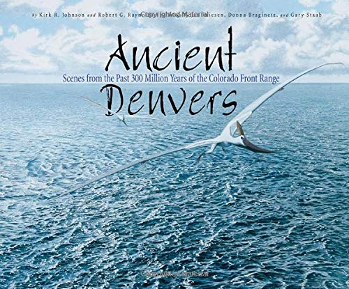 9781555915544: Ancient Denvers: Scenes from the Past 300 Million Years of the Colorado Front Range