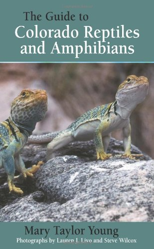 The Guide to Colorado Reptiles and Amphibians: Mary Taylor Young