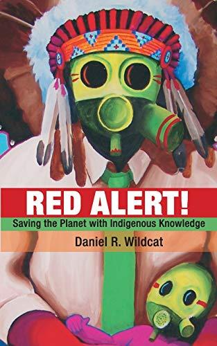 Red Alert!: Saving the Planet with Indigenous Knowledge (Speaker's Corner): Wildcat, Daniel R.