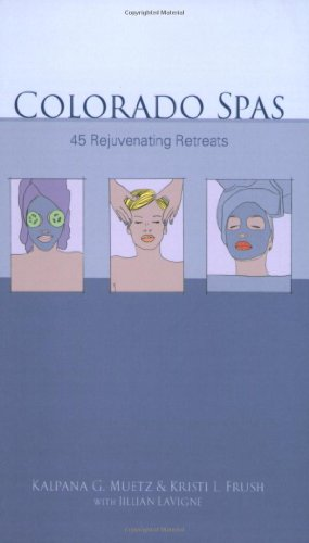 Colorado Spas : 45 Rejuvenating Retreats: Jillian LaVigne; Kristi Frush; Kalpana Muetz