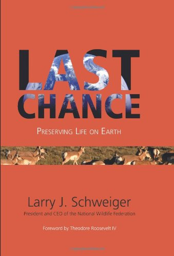 Last Chance -- Preserving Life on Earth: Schweiger, Larry J.