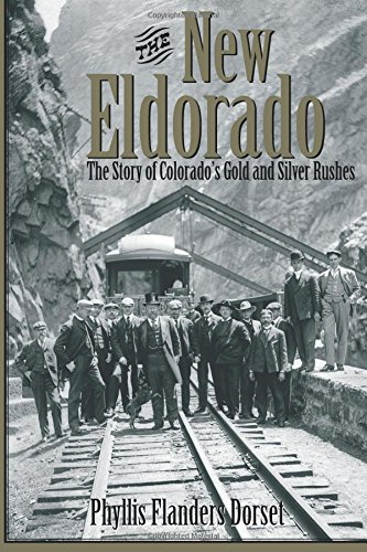 9781555917234: The New Eldorado: The Story of Colorado's Gold and Silver Rushes