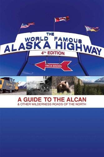9781555917494: World Famous Alaska Highway, 4th Edition: A Guide to the Alcan & Other Wilderness Roads of the North