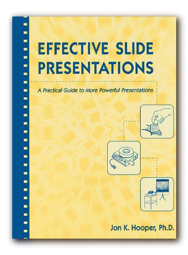 Effective Slide Presentations: A Practical Guide to More Powerful Presentations: Hooper, Jon K.