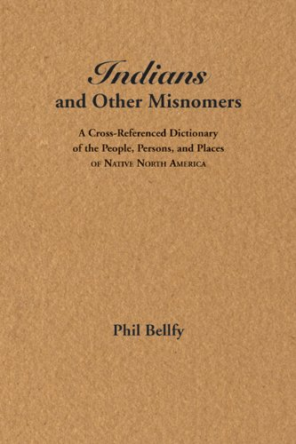 INDIANS AND OTHER MISNOMERS: A Cross-Referenced Dictionary of the People, Persons, and Places of ...