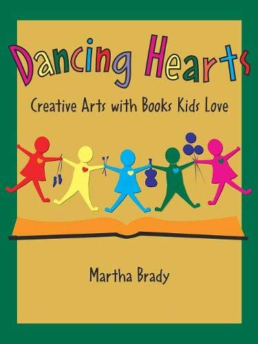Dancing Hearts: Creative Arts with Books Kids Love: Martha Brady
