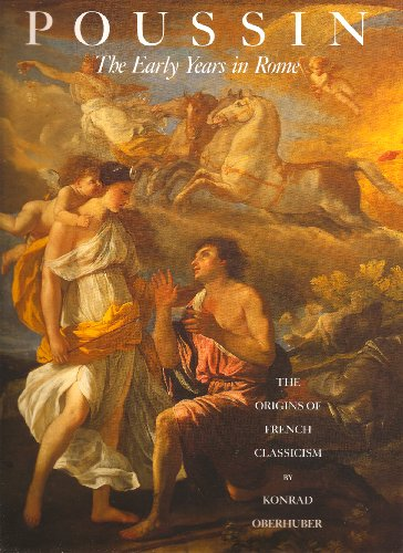 Poussin. The early years in Rome. The origins of french Classicism.: OBERHUBER (K.)