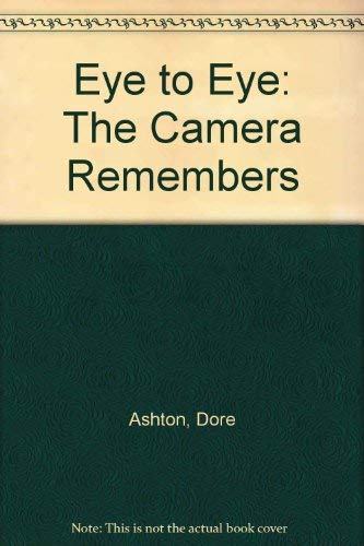 Eye to Eye: The Camera Remembers (1555950043) by Dore Ashton