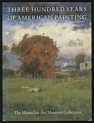 9781555950149: Three Hundred Years of American Painting: The Montclair Art Museum Collection