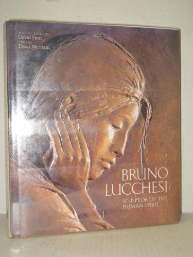 Bruno Lucchesi: Sculptor of the Human Spirit: Merriam, Dena; Finn, David; Munro, Eleanor C.; ...