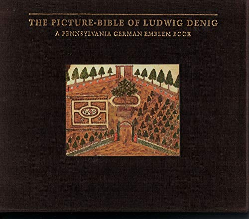 PICTURE-BIBLE OF LUDWIG DENIG: A Pennsylvania German Emblem Book/Two (2) Volume Set/...
