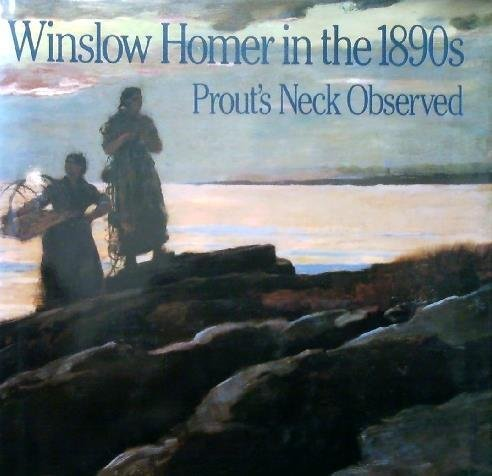 Winslow Homer in the 1890s : Prout's Neck observed