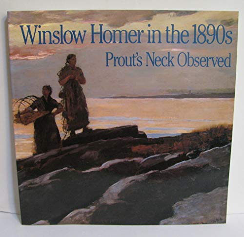 Winslow Homer in the 1890's : Prout's: Patricia Junker; John