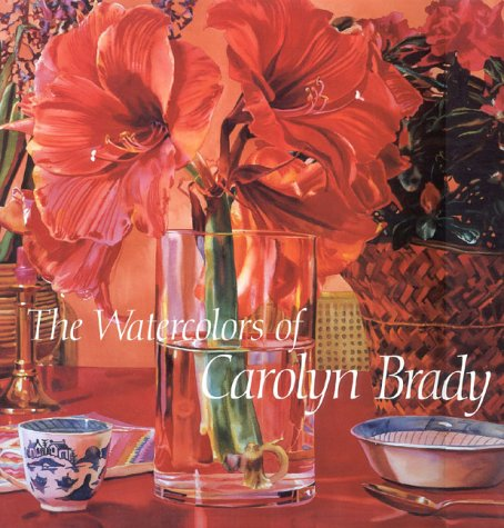 The Watercolors of Carolyn Brady: Including a Catalogue Raisonne 1972-1990: McManus, Irene