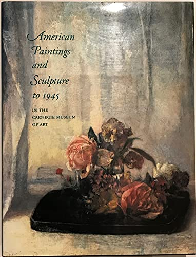 American Paintings and Sculpture to 1945 in the Carnegie Museum of Art;: Strazdes, Diana,