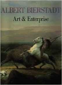 Albert Bierstadt Art and Enterprise: Anderson, Nancy K. & Linda S. Ferber