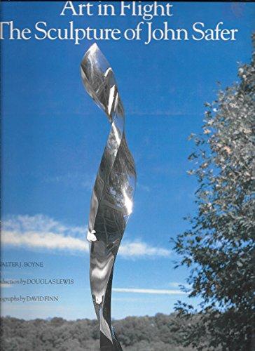 Art in Flight: The Sculpture of John Safer: Boyne, Walter J.