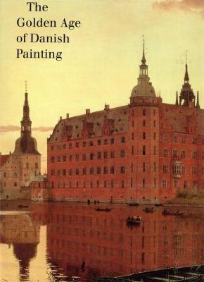 The Golden Age of Danish Painting: Monrad, Kasper; Conisbee, Philip; Jornaes, Bjarne