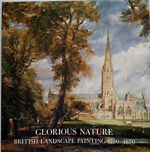 Glorious Nature: British Landscape Painting, 1750-1850: Baetjer, Katharine; Rosenthal,