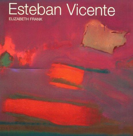 Esteban Vicente: Vicente, Esteban with Text by Elizabeth Frank