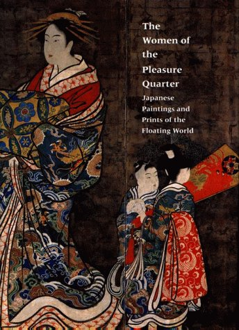 9781555951153: The Women of the Pleasure Quarter: Japanese Paintings and Prints of the Floating World