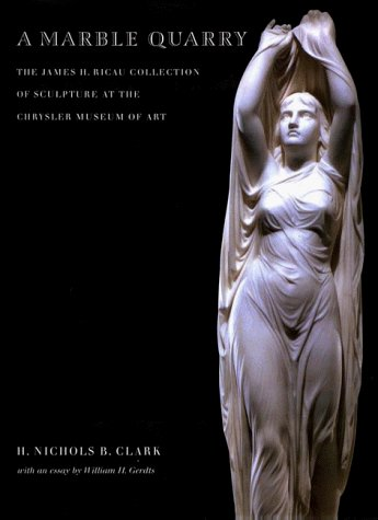 9781555951313: A Marble Quarry: The James H. Ricau Collection of American Sculpture at the Chrysler Museum of Art