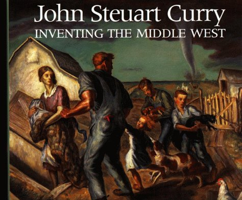 John Steuart Curry: Inventing the Middle West: Junker, Patricia, Eldredge, Charles C.,