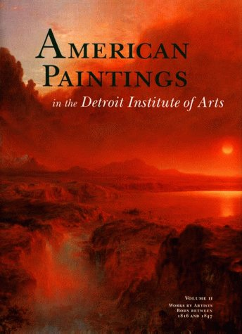 9781555951429: American Paintings in the Detroit Institute of Arts, Vol. II: Works by Artists Born Between 1816 and 1847 (Volume II)
