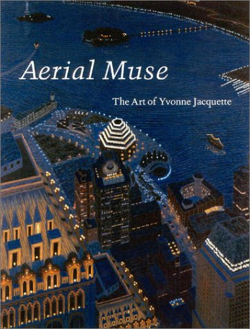 Aerial Muse: The Art of Yvonne Jacquette.: Faberman, Hilarie
