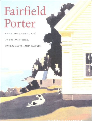 Fairfield Porter: A Catalogue Raisonne of the Paintings, Watercolors, and Pastels: Ludman, Joan; ...